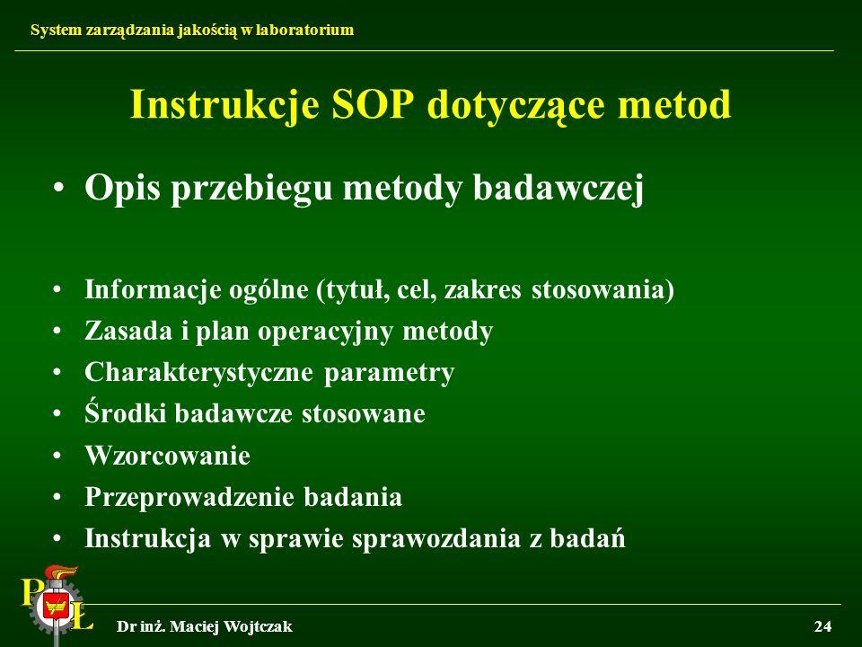 System zarządzania jakością w laboratorium Dr inż. Maciej Wojtczak24 Instrukcje SOP dotyczące metod Opis przebiegu metody badawczej Informacje ogólne