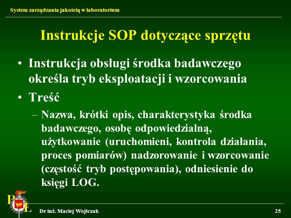 System zarządzania jakością w laboratorium Dr inż. Maciej Wojtczak25 Instrukcje SOP dotyczące sprzętu Instrukcja obsługi środka badawczego określa try