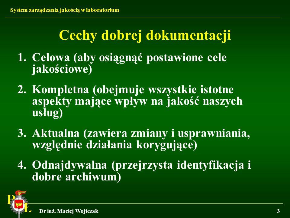 System zarządzania jakością w laboratorium Dr inż. Maciej Wojtczak3 Cechy dobrej dokumentacji 1.Celowa (aby osiągnąć postawione cele jakościowe) 2.Kom