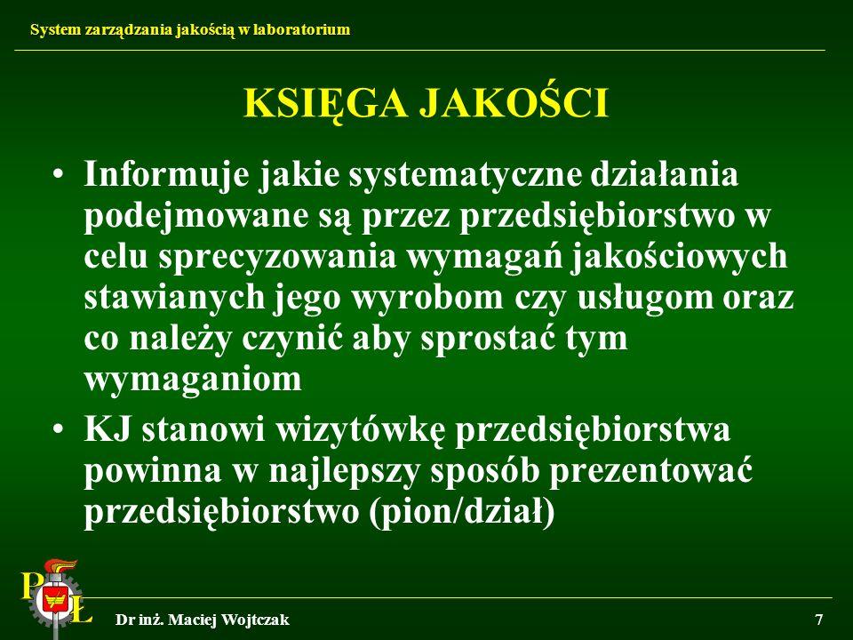 System zarządzania jakością w laboratorium Dr inż. Maciej Wojtczak7 KSIĘGA JAKOŚCI Informuje jakie systematyczne działania podejmowane są przez przeds