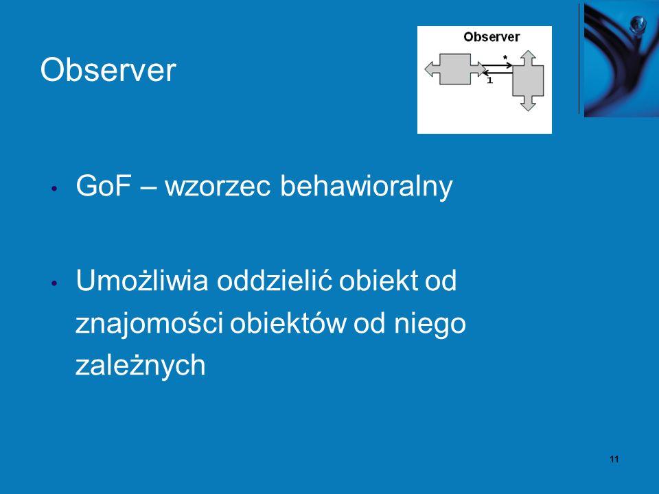 12 Observer – problem Duży monolityczny kod nie skaluje się dobrze, gdy rośną wymagania w stosunku do wizualizacji i monitorowania aplikacji.