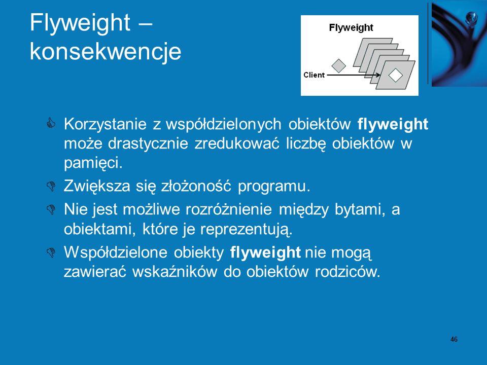 47 Zależności między wzorcami Flyweight Pokazuje jak stworzyć wiele małych obiektów, a facade jeden reprezentujący cały podsystem.