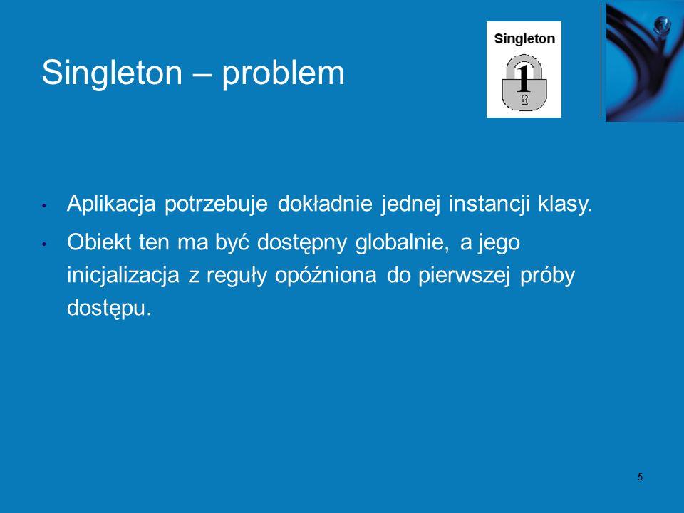 6 Singleton – rozwiązanie Wymuszamy określoną liczbę instancji klasy.