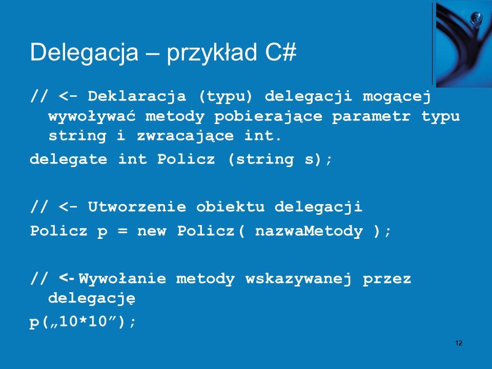 13 Prymitywna delegacja – przykład java Interface DelegacjaPolicz { int policz(string s); } DelegacjaPolicz p = new DelegacjaPolicz() { … int policz (string s) { // wywołanie odpowiedniej metody } }; p.policz(10*10);