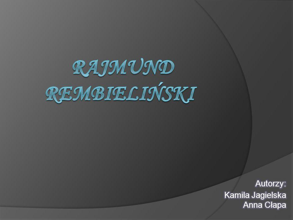 Rajmund Rembieli ń ski urodzi ł si ę w 1775 roku w Warszawie.