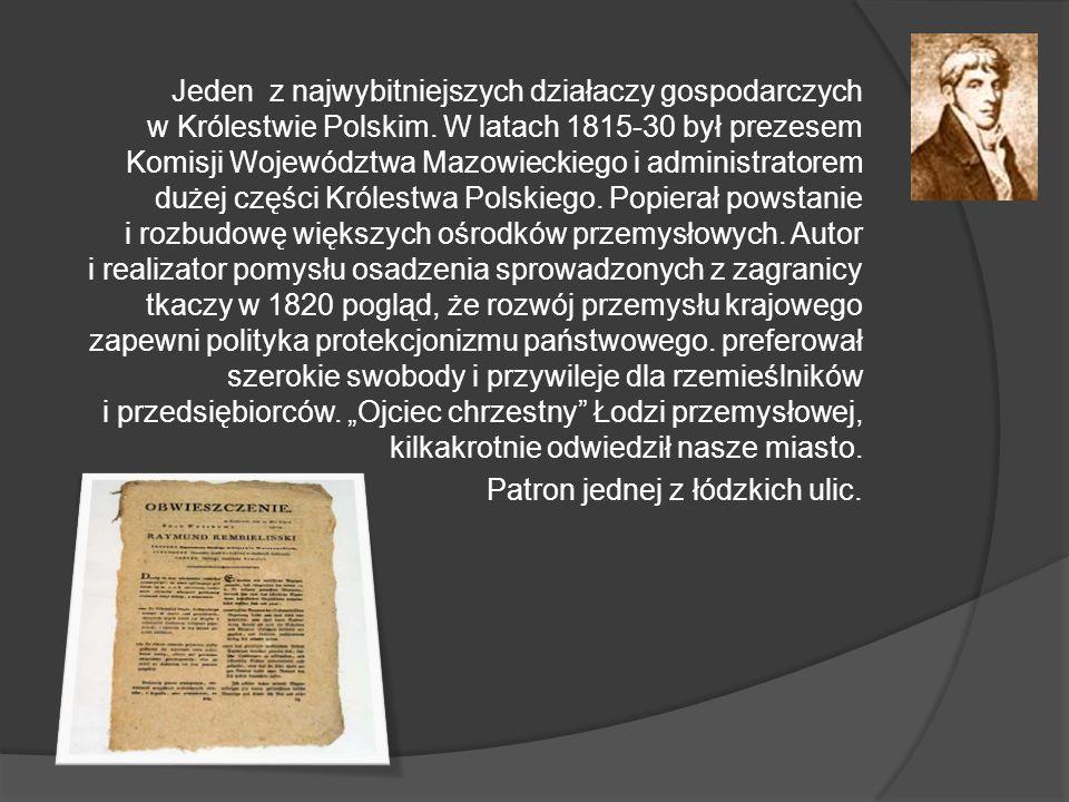 Jeden z najwybitniejszych działaczy gospodarczych w Królestwie Polskim. W latach 1815-30 był prezesem Komisji Województwa Mazowieckiego i administrato