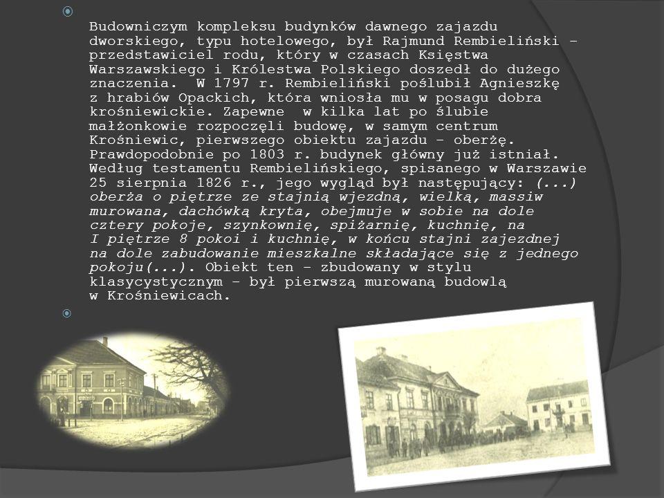 Budowniczym kompleksu budynków dawnego zajazdu dworskiego, typu hotelowego, był Rajmund Rembieliński - przedstawiciel rodu, który w czasach Księstwa W