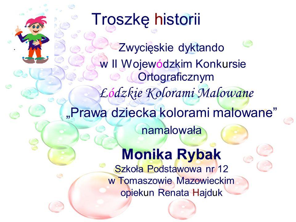 Troszkę historii Zwycięskie dyktando w II Wojewódzkim Konkursie Ortograficznym Łódzkie Kolorami Malowane Prawa dziecka kolorami malowane namalowała Mo