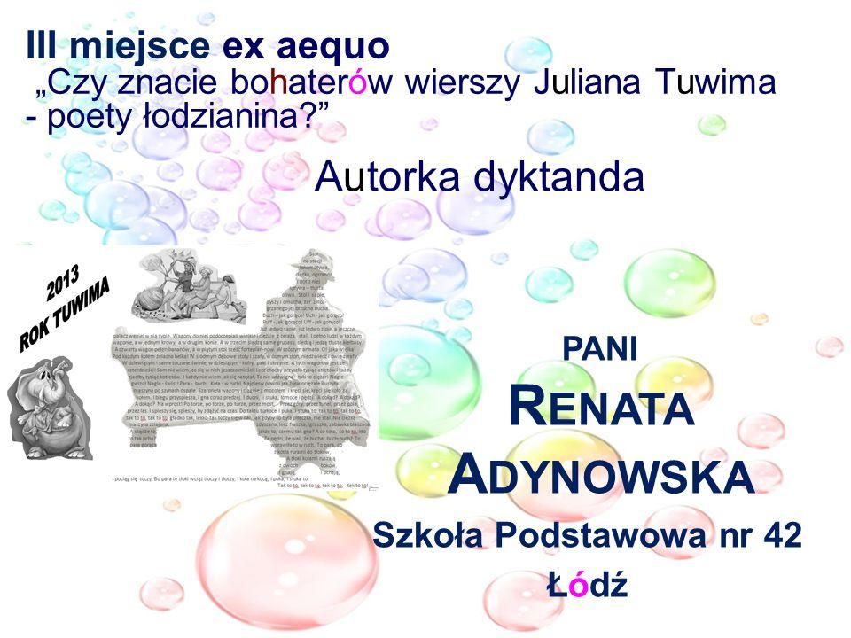 III miejsce ex aequo Czy znacie bohaterów wierszy Juliana Tuwima - poety łodzianina? Autorka dyktanda PANI R ENATA A DYNOWSKA Szkoła Podstawowa nr 42