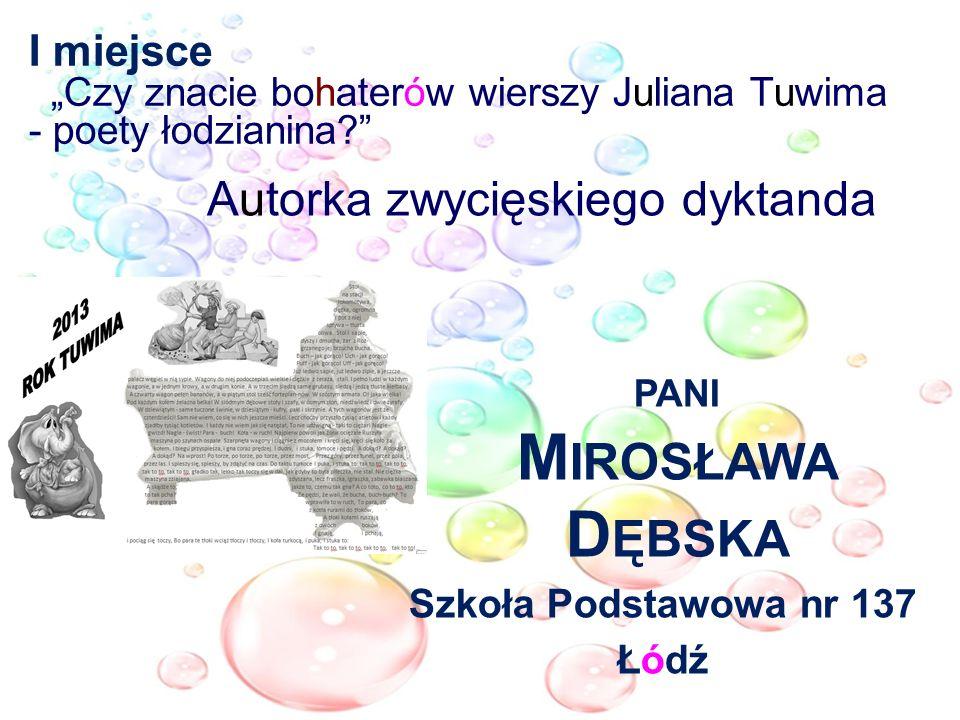 I miejsce Czy znacie bohaterów wierszy Juliana Tuwima - poety łodzianina? Autorka zwycięskiego dyktanda PANI M IROSŁAWA D ĘBSKA Szkoła Podstawowa nr 1