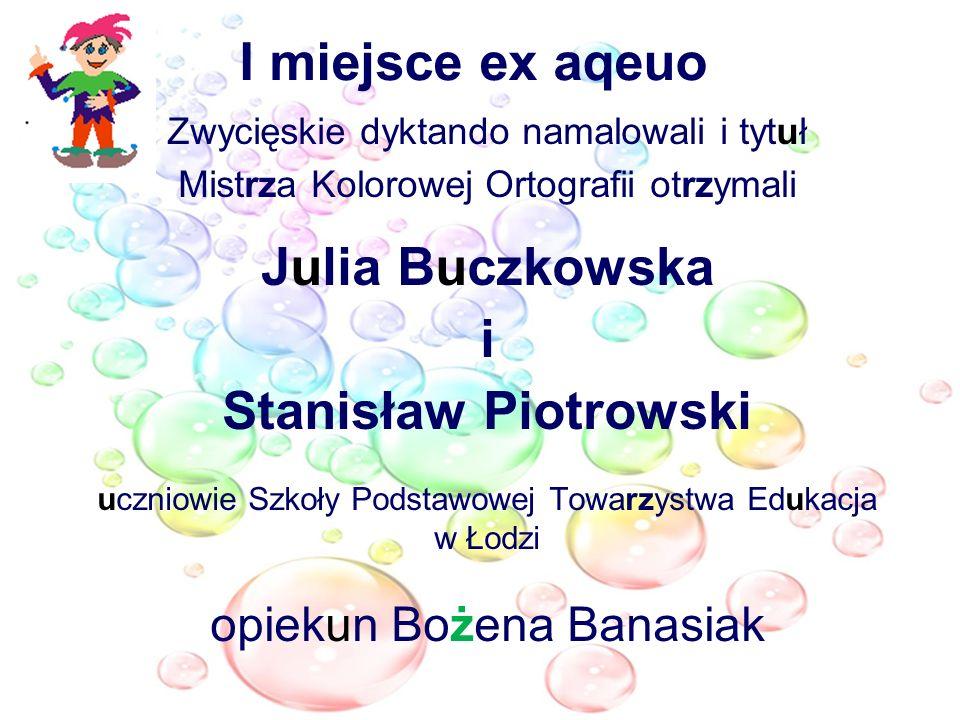 I miejsce ex aqeuo Zwycięskie dyktando namalowali i tytuł Mistrza Kolorowej Ortografii otrzymali Julia Buczkowska i Stanisław Piotrowski uczniowie Szk