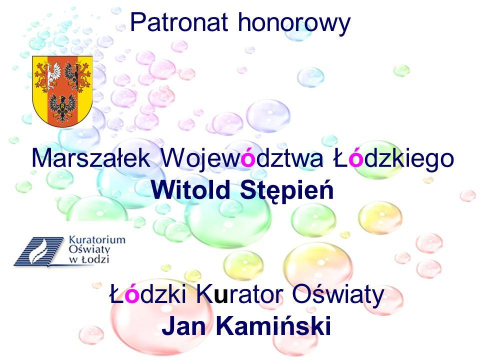 Patronat honorowy Łódzki Kurator Oświaty Jan Kamiński Marszałek Województwa Łódzkiego Witold Stępień