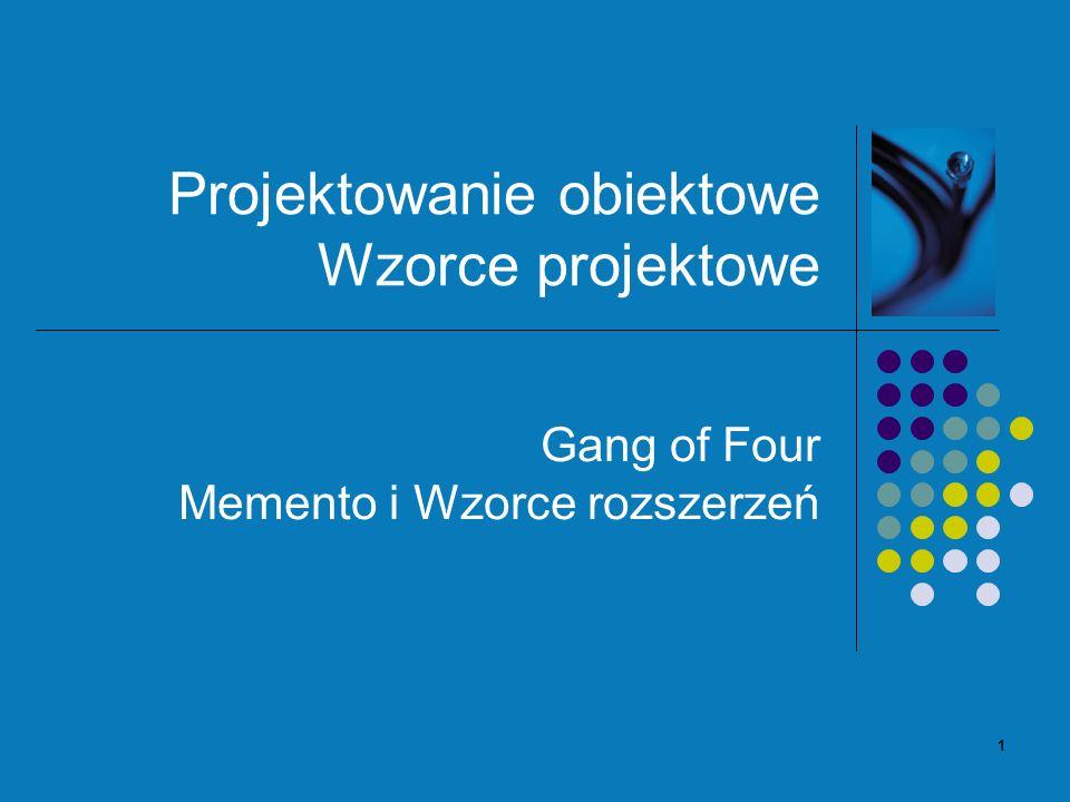1 Projektowanie obiektowe Wzorce projektowe Gang of Four Memento i Wzorce rozszerzeń