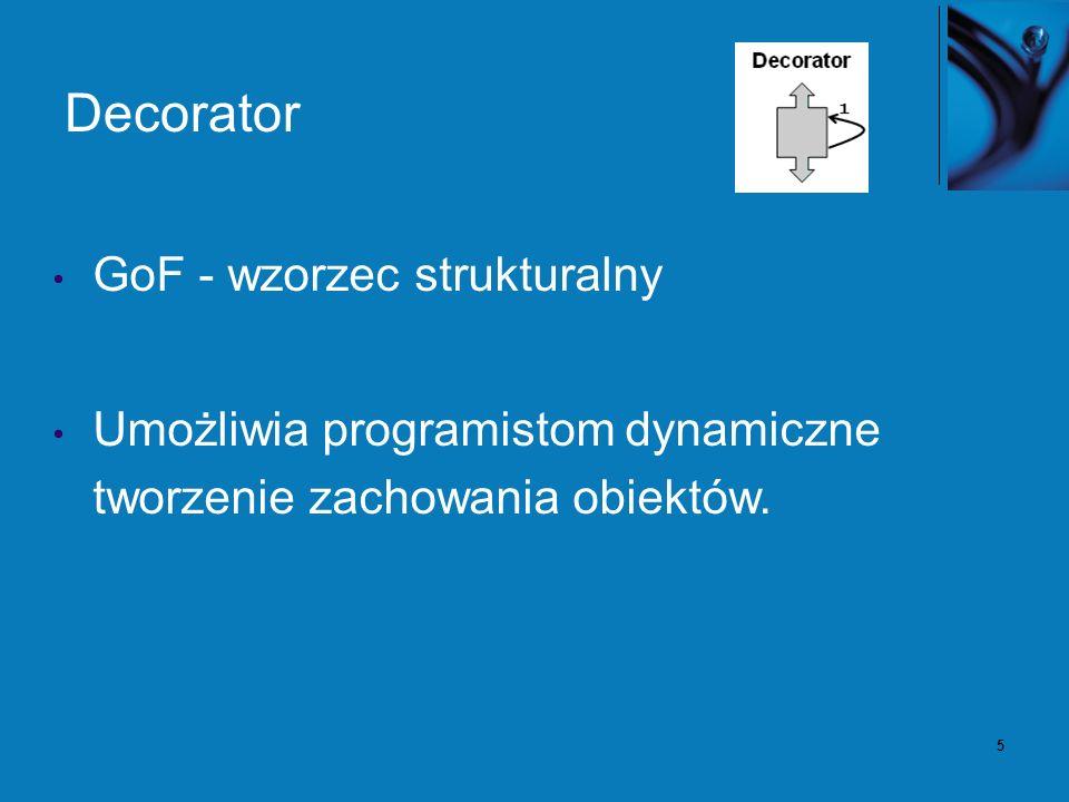 5 Decorator GoF - wzorzec strukturalny Umożliwia programistom dynamiczne tworzenie zachowania obiektów.