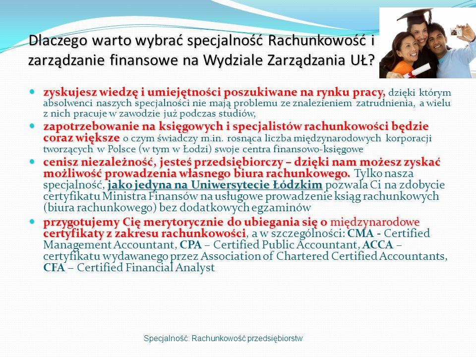 Dlaczego warto wybrać specjalność Rachunkowość i zarządzanie finansowe na Wydziale Zarządzania UŁ? zyskujesz wiedzę i umiejętności poszukiwane na rynk