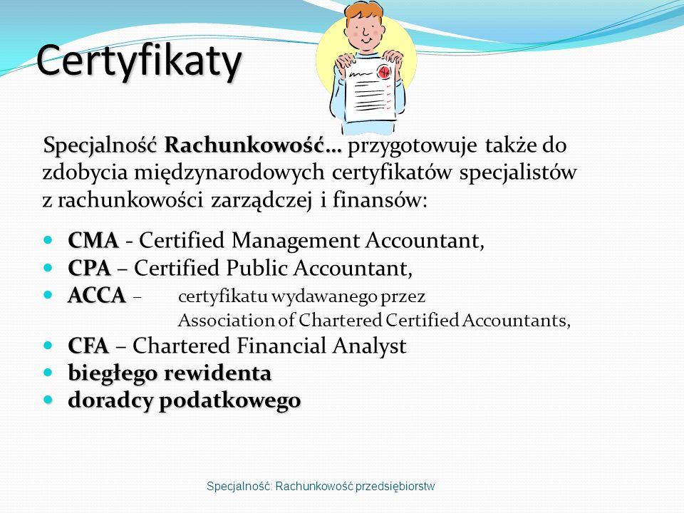 Certyfikaty Specjalność Rachunkowość… Specjalność Rachunkowość… przygotowuje także do zdobycia międzynarodowych certyfikatów specjalistów z rachunkowo