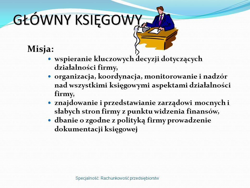 GŁÓWNY KSIĘGOWY Misja: wspieranie kluczowych decyzji dotyczących działalności firmy, organizacja, koordynacja, monitorowanie i nadzór nad wszystkimi k