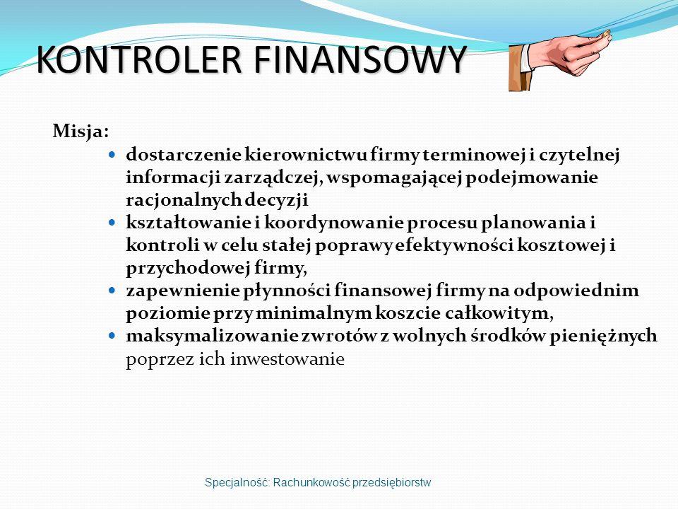 KONTROLER FINANSOWY Misja: dostarczenie kierownictwu firmy terminowej i czytelnej informacji zarządczej, wspomagającej podejmowanie racjonalnych decyz