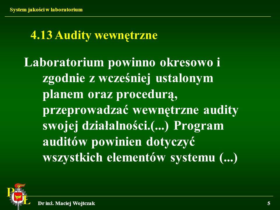 System jakości w laboratorium Dr inż. Maciej Wojtczak5 4.13 Audity wewnętrzne Laboratorium powinno okresowo i zgodnie z wcześniej ustalonym planem ora