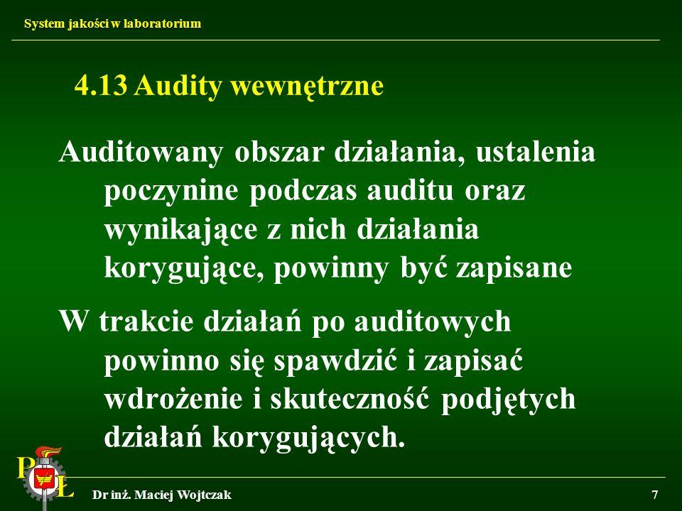 System jakości w laboratorium Dr inż. Maciej Wojtczak7 4.13 Audity wewnętrzne Auditowany obszar działania, ustalenia poczynine podczas auditu oraz wyn