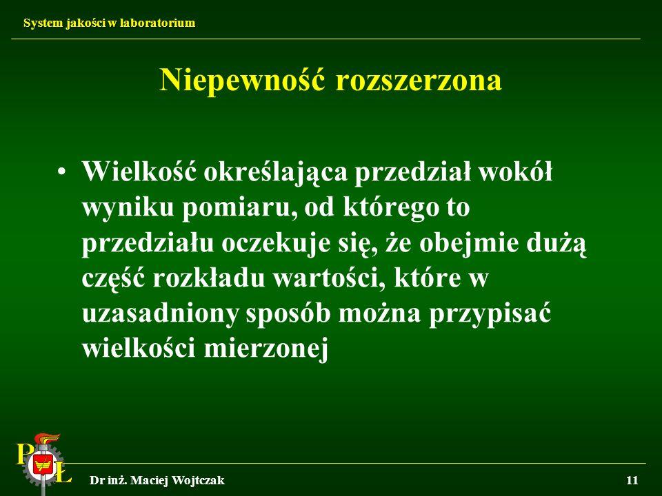 System jakości w laboratorium Dr inż. Maciej Wojtczak11 Niepewność rozszerzona Wielkość określająca przedział wokół wyniku pomiaru, od którego to prze