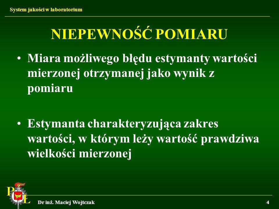 System jakości w laboratorium Dr inż. Maciej Wojtczak4 Miara możliwego błędu estymanty wartości mierzonej otrzymanej jako wynik z pomiaru Estymanta ch
