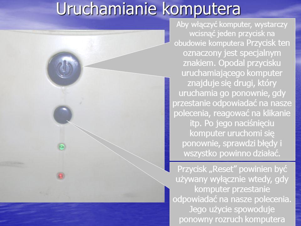 Uruchamianie komputera Aby włączyć komputer, wystarczy wcisnąć jeden przycisk na obudowie komputera Przycisk ten oznaczony jest specjalnym znakiem. Op