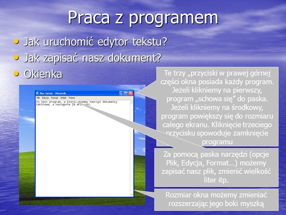 Praca z programem Jak uruchomić edytor tekstu? Jak uruchomić edytor tekstu? Jak zapisać nasz dokument? Jak zapisać nasz dokument? Okienka Okienka Te t