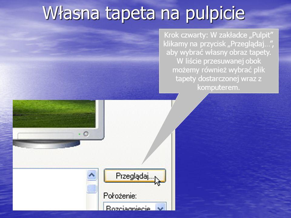 Własna tapeta na pulpicie Krok czwarty: W zakładce Pulpit klikamy na przycisk Przeglądaj…, aby wybrać własny obraz tapety. W liście przesuwanej obok m