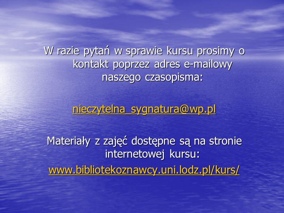 W razie pytań w sprawie kursu prosimy o kontakt poprzez adres e-mailowy naszego czasopisma: nieczytelna_sygnatura@wp.pl Materiały z zajęć dostępne są