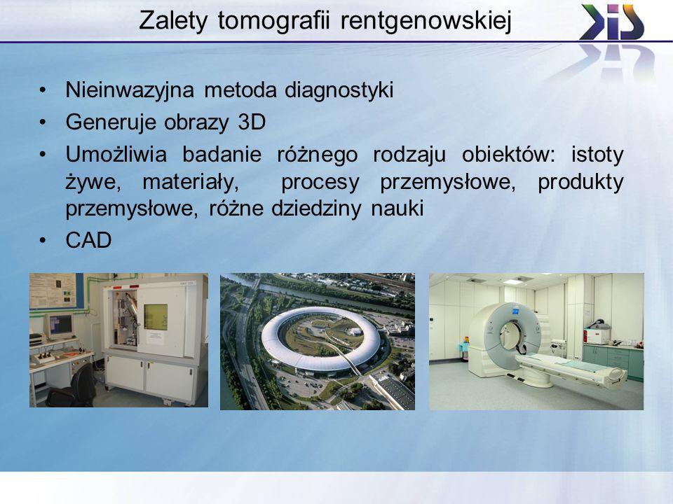 Zalety tomografii rentgenowskiej Nieinwazyjna metoda diagnostyki Generuje obrazy 3D Umożliwia badanie różnego rodzaju obiektów: istoty żywe, materiały