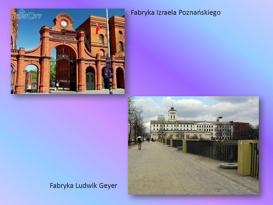 Fabryka Izraela Poznańskiego Fabryka Ludwik Geyer