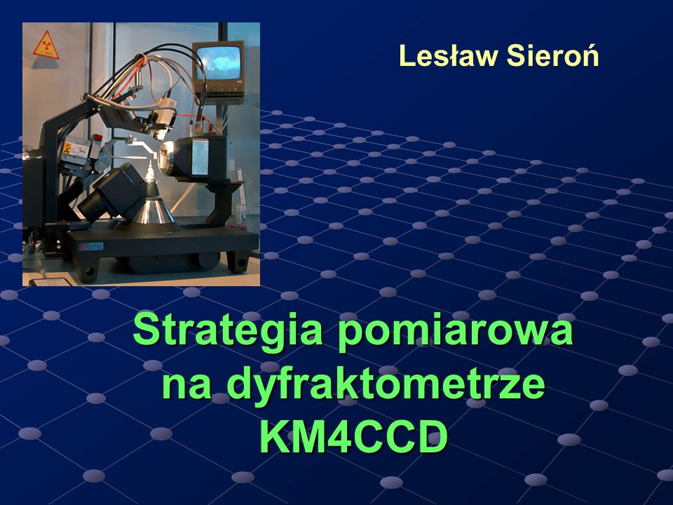 Strategia pomiarowa na dyfraktometrze KM4CCD Lesław Sieroń