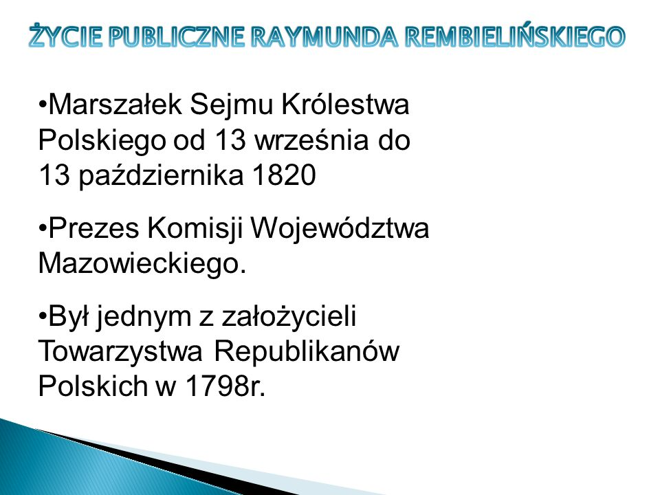 Jako prezes Komisji Województwa Mazowieckiego położył wielkie zasługi dla rozwoju łódzkiego okręgu przemysłowego Wskutek wydanych dekretów rządowych przez Sejm Królestwa Polskiego (z inicjatywy Stanisława Staszica, reprezentującego rząd Królestwa Polskiego i Rajmunda Rembielińskiego, przedstawiciela władz województwa mazowieckiego) - zaliczenie Łodzi w poczet miast fabrycznych, jako ośrodek przemysłu odzieżowego.