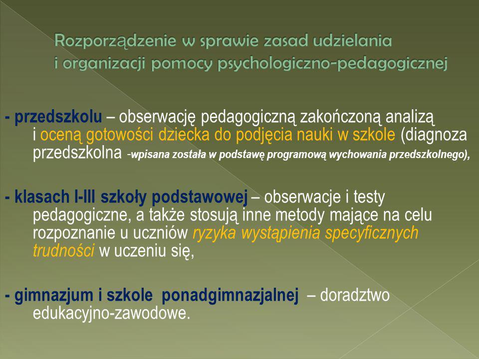 - przedszkolu – obserwację pedagogiczną zakończoną analizą i oceną gotowości dziecka do podjęcia nauki w szkole (diagnoza przedszkolna - wpisana zosta