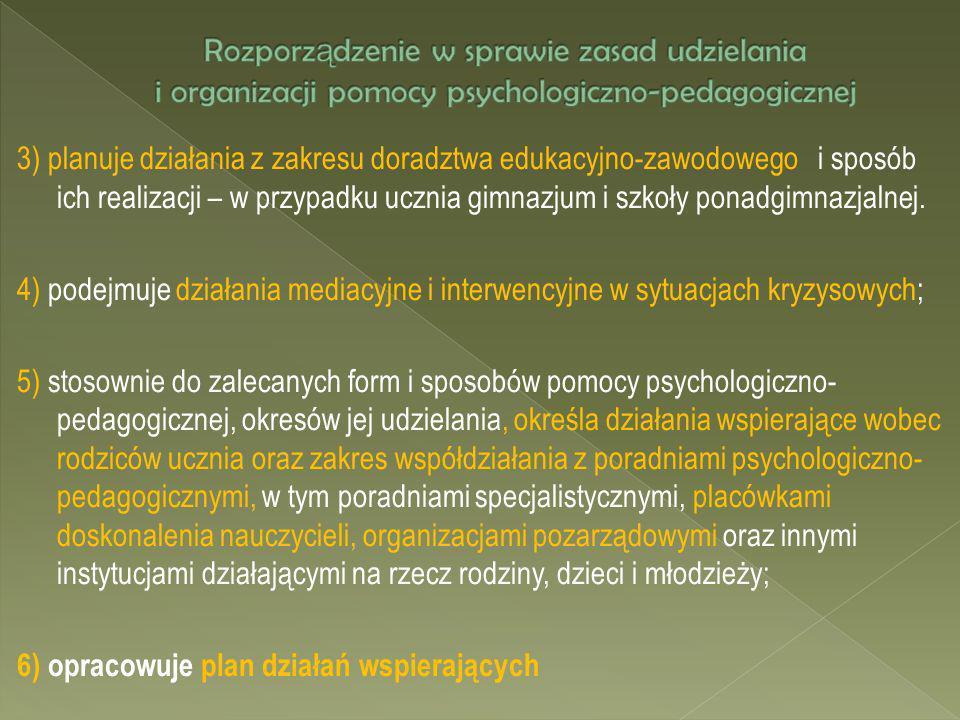 3) planuje działania z zakresu doradztwa edukacyjno-zawodowego i sposób ich realizacji – w przypadku ucznia gimnazjum i szkoły ponadgimnazjalnej. 4) p