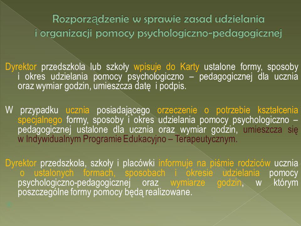 Dyrektor przedszkola lub szkoły wpisuje do Karty ustalone formy, sposoby i okres udzielania pomocy psychologiczno – pedagogicznej dla ucznia oraz wymi