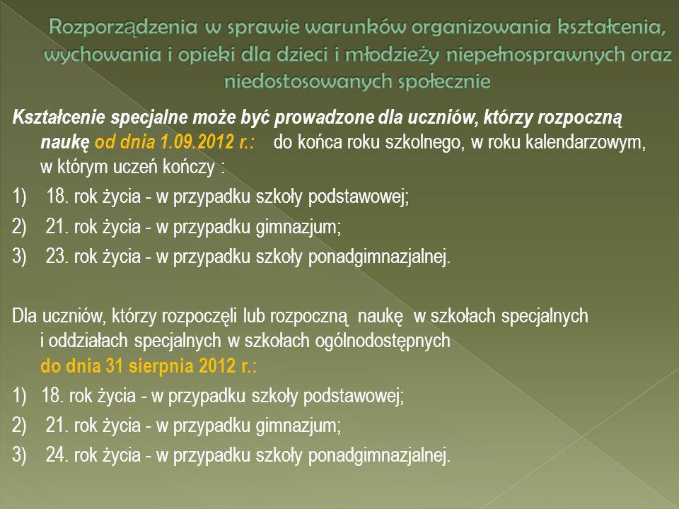Kształcenie specjalne może być prowadzone dla uczniów, którzy rozpoczną naukę od dnia 1.09.2012 r.: do końca roku szkolnego, w roku kalendarzowym, w k