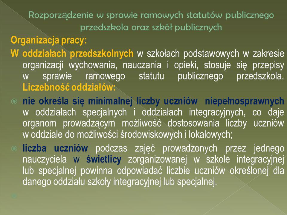 Organizacja pracy: W oddziałach przedszkolnych w szkołach podstawowych w zakresie organizacji wychowania, nauczania i opieki, stosuje się przepisy w s
