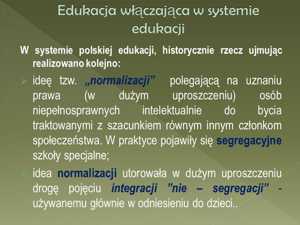 W systemie polskiej edukacji, historycznie rzecz ujmując realizowano kolejno: ideę tzw. normalizacji polegającą na uznaniu prawa (w dużym uproszczeniu