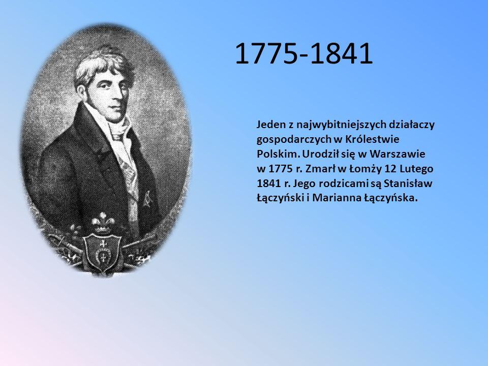 Jeden z najwybitniejszych działaczy gospodarczych w Królestwie Polskim. Urodził się w Warszawie w 1775 r. Zmarł w Łomży 12 Lutego 1841 r. Jego rodzica