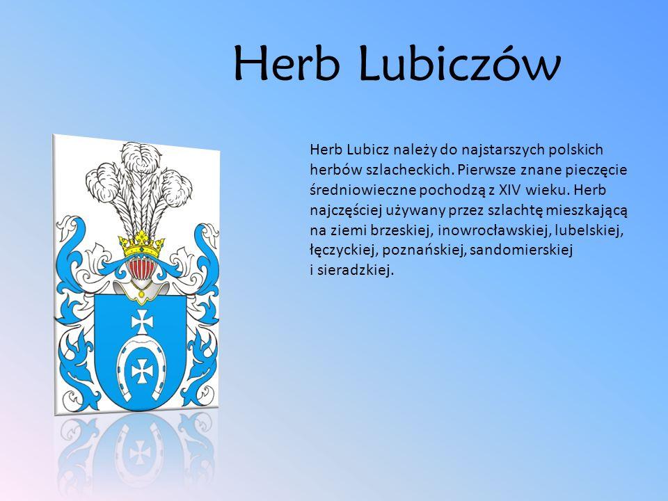 Herb Lubiczów Herb Lubicz należy do najstarszych polskich herbów szlacheckich. Pierwsze znane pieczęcie średniowieczne pochodzą z XIV wieku. Herb najc