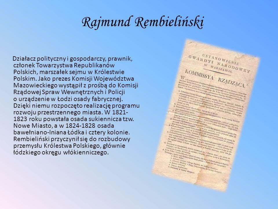 Rajmund Rembieliński Działacz polityczny i gospodarczy, prawnik, członek Towarzystwa Republikanów Polskich, marszałek sejmu w Królestwie Polskim. Jako