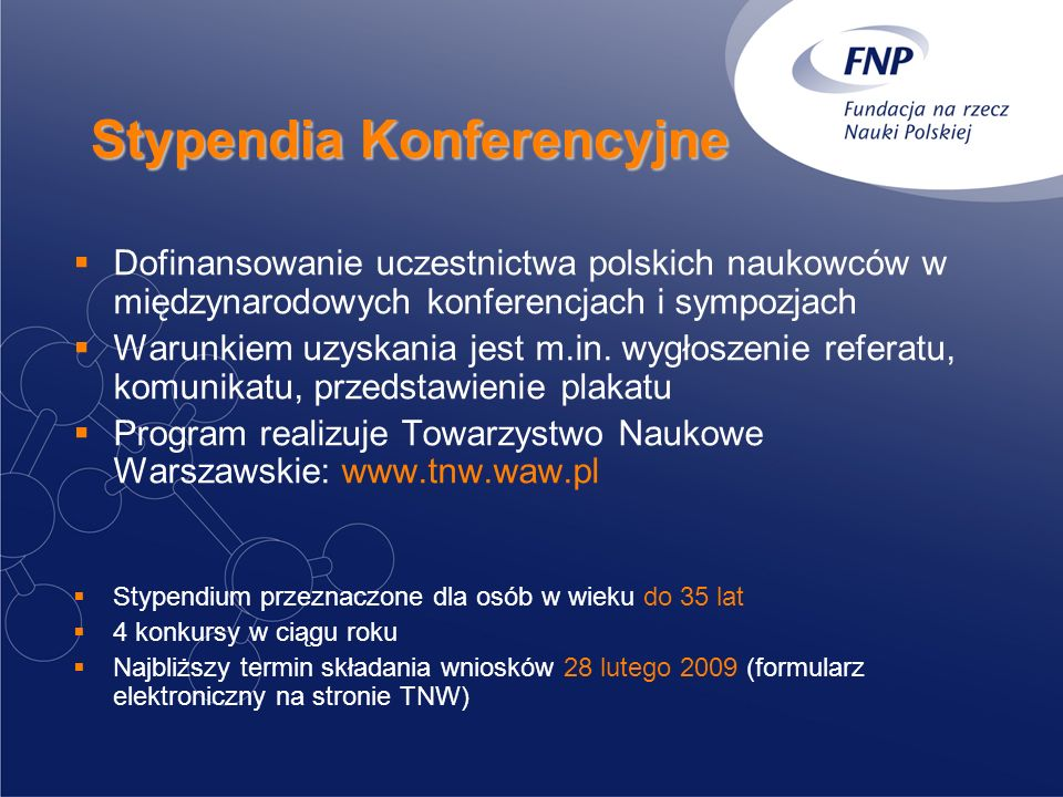 Stypendia Konferencyjne Dofinansowanie uczestnictwa polskich naukowców w międzynarodowych konferencjach i sympozjach Warunkiem uzyskania jest m.in. wy