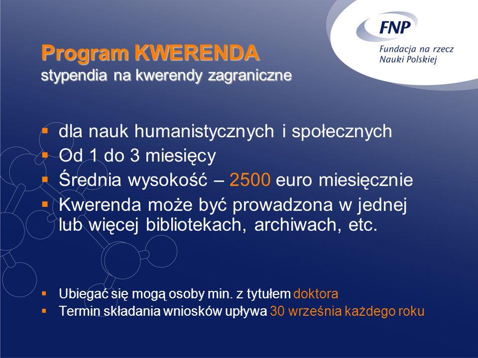 Program KWERENDA stypendia na kwerendy zagraniczne dla nauk humanistycznych i społecznych Od 1 do 3 miesięcy Średnia wysokość – 2500 euro miesięcznie