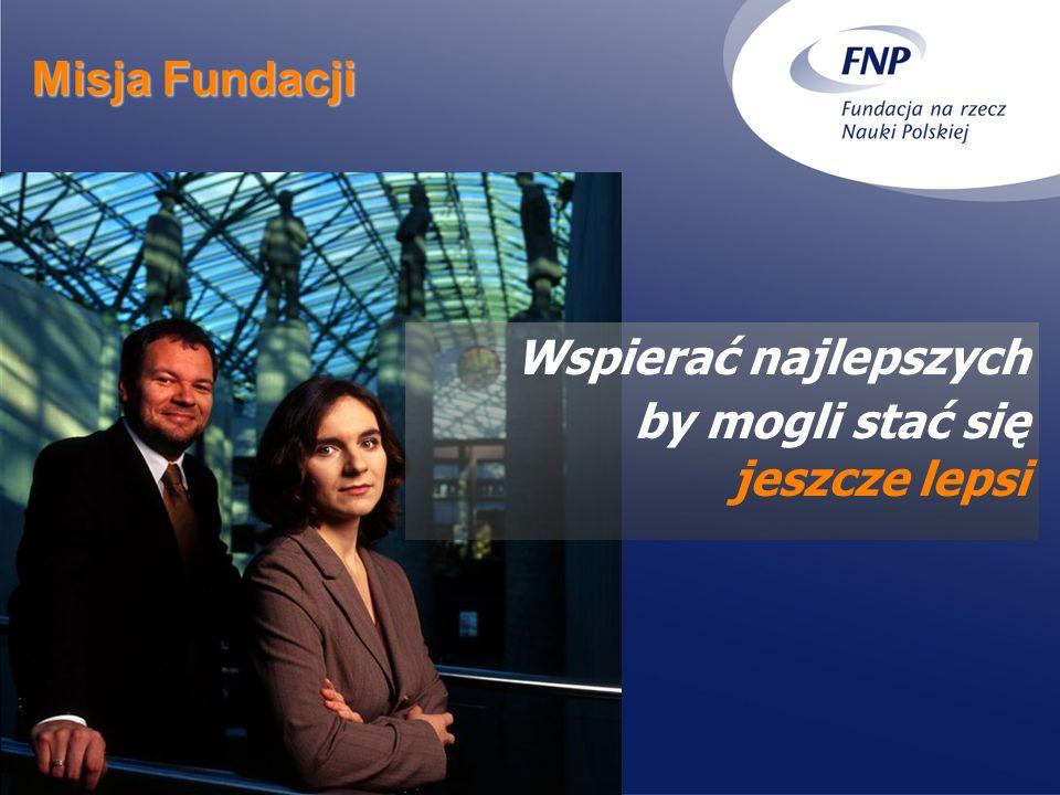 Wspierać najlepszych by mogli stać się jeszcze lepsi Misja Fundacji
