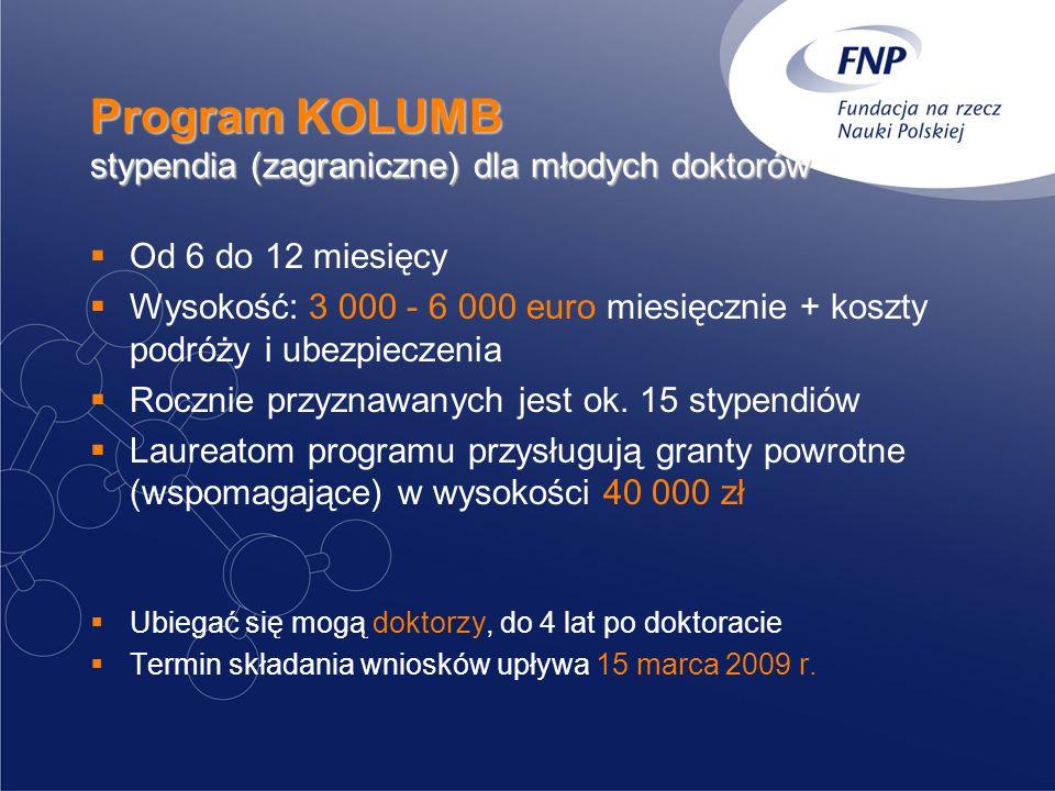 Program KOLUMB stypendia (zagraniczne) dla młodych doktorów Od 6 do 12 miesięcy Wysokość: 3 000 - 6 000 euro miesięcznie + koszty podróży i ubezpiecze