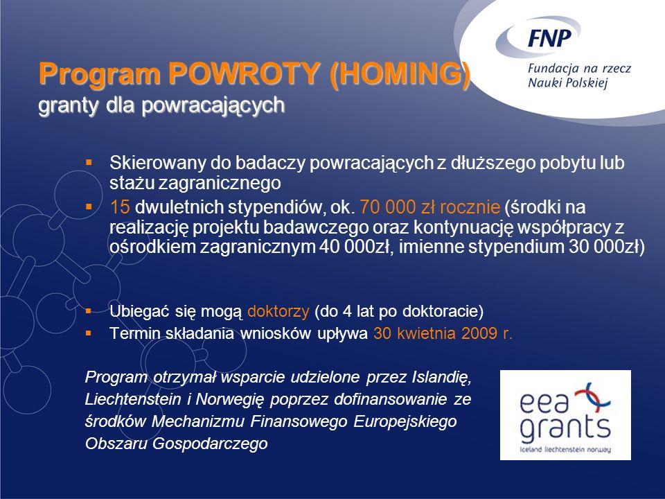 Program POWROTY (HOMING) granty dla powracających Skierowany do badaczy powracających z dłuższego pobytu lub stażu zagranicznego 15 dwuletnich stypend