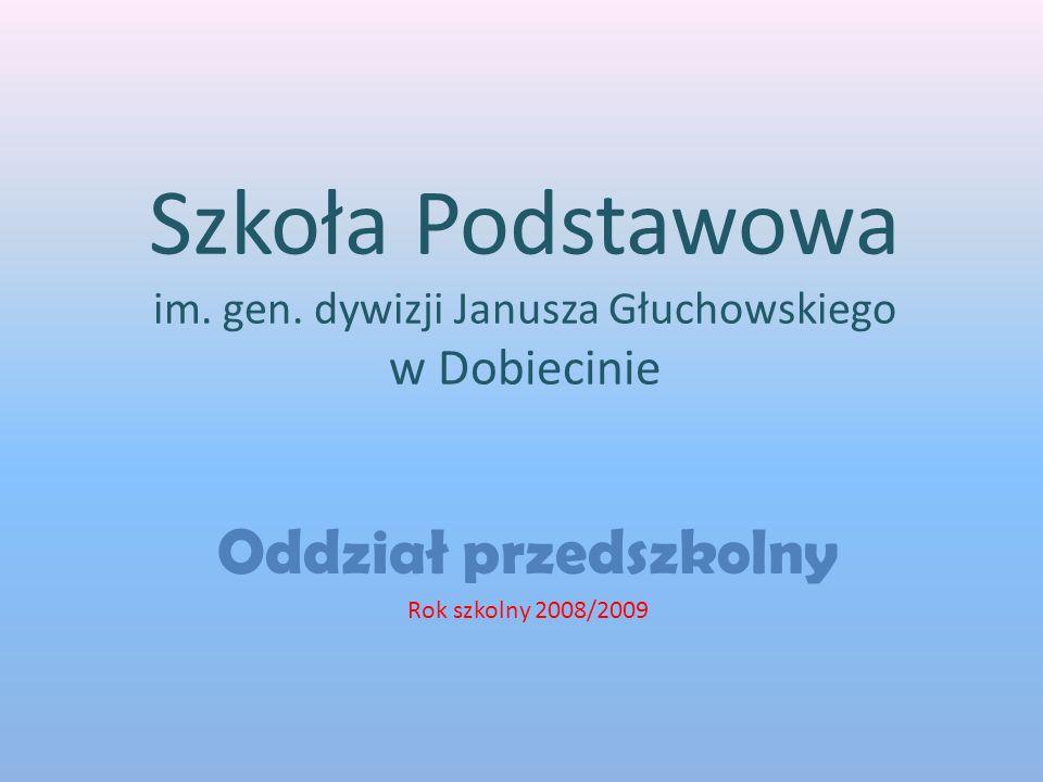 Szkoła Podstawowa im. gen. dywizji Janusza Głuchowskiego w Dobiecinie Oddział przedszkolny Rok szkolny 2008/2009