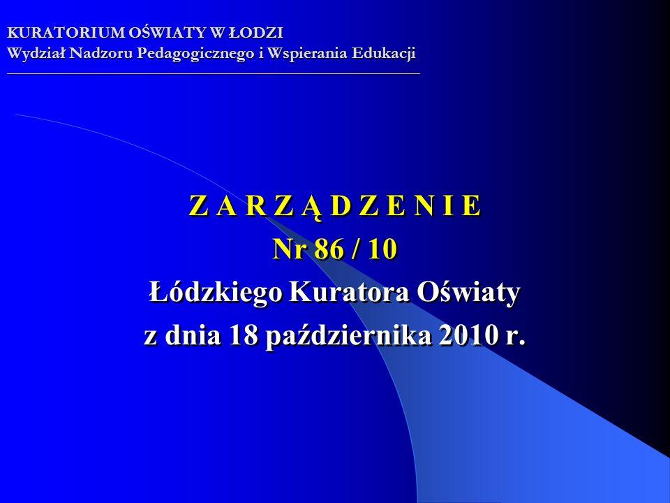 Z A R Z Ą D Z E N I E Nr 86 / 10 Łódzkiego Kuratora Oświaty z dnia 18 października 2010 r.